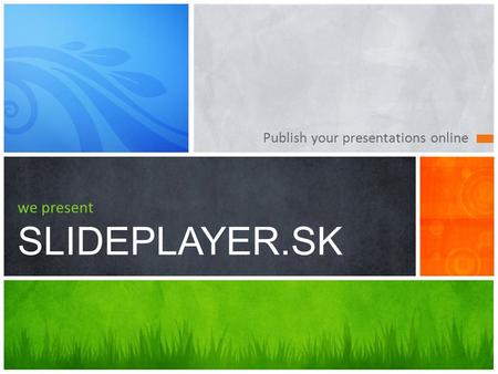 Publish your presentations online we present SLIDEPLAYER.SK.